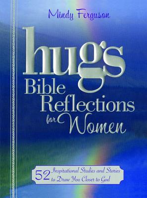 Hugs Bible Reflections for Women: 52 Inspirational Studies and Stories to Draw You Closer to God - Ferguson, Mindy