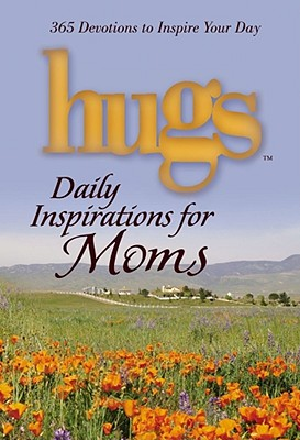 Hugs Daily Inspirations for Moms: 365 Devotions to Inspire Your Day - Howard Books (Creator)