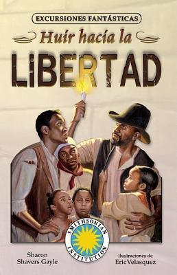 Huir Hacia La Libertad - Gayle, Sharon Shavers, and Velasquez, Eric (Illustrator)