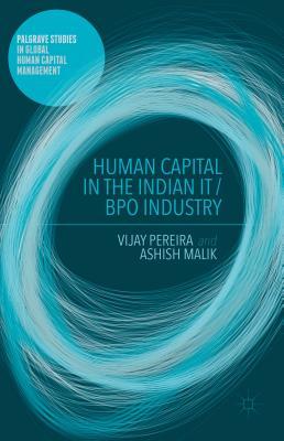 Human Capital in the Indian IT / BPO Industry - Pereira, Vijay, and Malik, Ashish