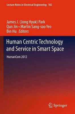 Human Centric Technology and Service in Smart Space: Humancom 2012 - Park, James J (Editor), and Jin, Qun (Editor), and Sang-Soo Yeo, Martin (Editor)