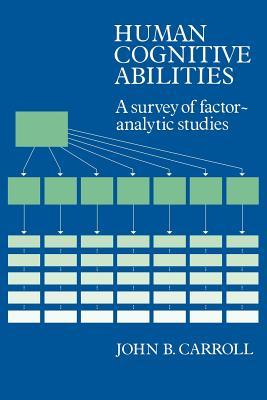 Human Cognitive Abilities: A Survey of Factor-Analytic Studies - Carroll, John Bissell