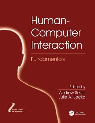 Human-Computer Interaction Fundamentals - Sears, Andrew (Editor), and Jacko, Julie A. (Editor)