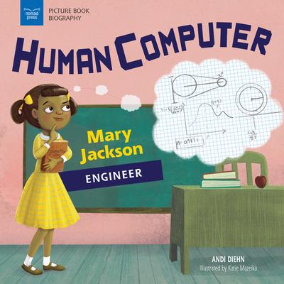 Human Computer: Mary Jackson, Engineer - Diehn, Andi