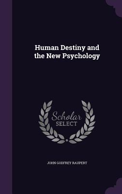 Human Destiny and the New Psychology - Raupert, John Godfrey