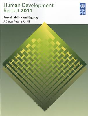 Human Development Report 2011: Sustainability and Equity: Towards a Better Future for All - United Nations, and United Nations Development Programme (Editor)
