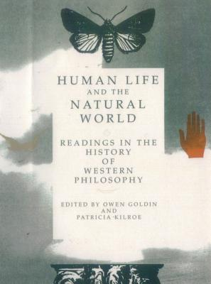 Human Life and the Natural World: Reading in the History of Western Philosophy - Goldin, Owen (Editor)