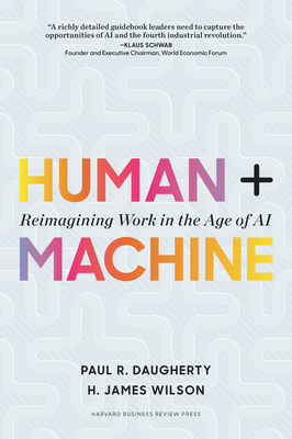 Human + Machine: Reimagining Work in the Age of AI - Daugherty, Paul R, and Wilson, H James