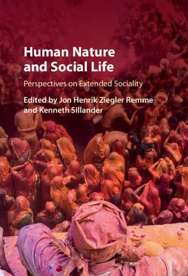 Human Nature and Social Life: Perspectives on Extended Sociality - Remme, Jon Henrik Ziegler (Editor), and Sillander, Kenneth (Editor)