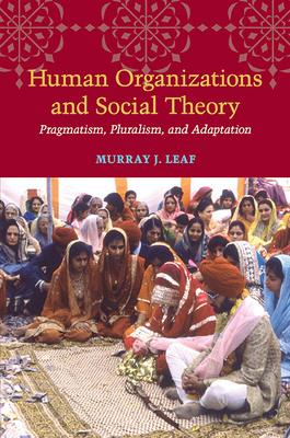 Human Organizations and Social Theory: Pragmatism, Pluralism, and Adaptation - Leaf, Murray J