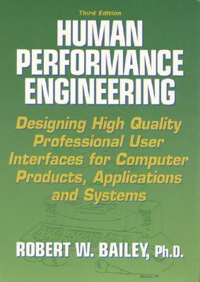 Human Performance Engineering: Designing High Quality Professional User Interfaces for Computer Products, Applications and Systems - Bailey, Robert N