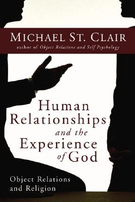 Human Relationships and the Experience of God: Object Relations and Religion - St Clair Michael