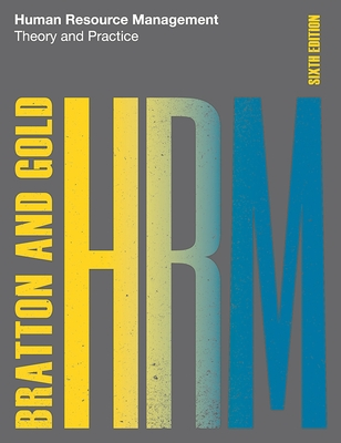 Human Resource Management, 6th edition: Theory and Practice - Bratton, John, and Gold, Jeff