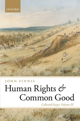 Human Rights and Common Good: Collected Essays Volume III - Finnis, John
