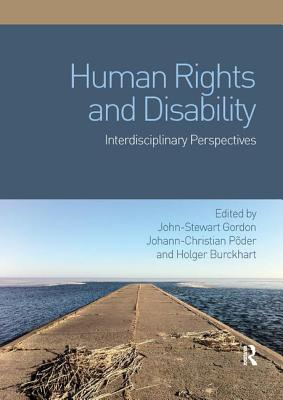 Human Rights and Disability: Interdisciplinary Perspectives - Gordon, John-Stewart (Editor), and Poder, Johann-Christian (Editor), and Burckhart, Holger (Editor)