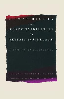 Human Rights and Responsibilities in Britain and Ireland: A Christian Perspective - Bailey, Sydney D.