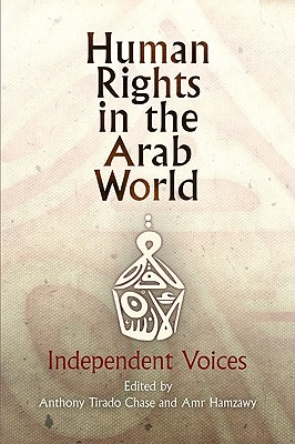 Human Rights in the Arab World: Independent Voices - Chase, Anthony (Editor), and Hamzawy, Amr, Professor (Editor)