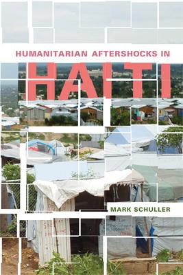 Humanitarian Aftershocks in Haiti - Schuller, Mark