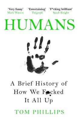 Humans: A Brief History of How We F*cked It All Up - Phillips, Tom