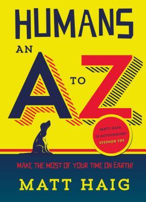 Humans: An A-Z - Haig, Matt