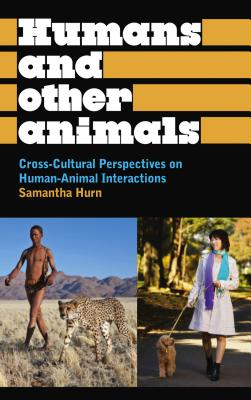 Humans and Other Animals: Cross-Cultural Perspectives on Human-Animal Interactions - Hurn, Samantha