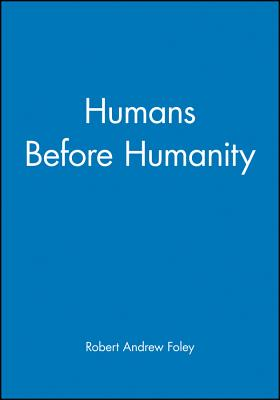 Humans Before Humanity - Foley, Robert Andrew