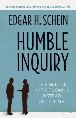 Humble Inquiry: The Gentle Art of Asking Instead of Telling - Schein, Edgar H