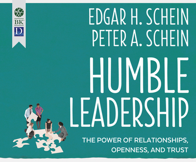 Humble Leadership: The Power of Relationships, Openness, and Trust - Schein, Edgar H, and Schein, Peter A, and Dheere, Tom (Narrator)