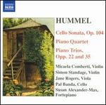 Hummel: Cello Sonata, Op. 104; Piano Quartet; Piano Trios, Opp. 22 & 35