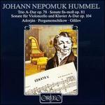 Hummel: Trio A-Dur op. 78; Sonata fis-moll op. 81; Sonate für Violoncello und Klavier A-Dur op104
