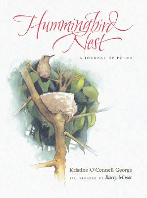 Hummingbird Nest: A Journal of Poems - George, Kristine O'Connell, and Moser, Barry (Illustrator)