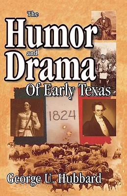 Humor & Drama of Early Texas - Hubbard, George U