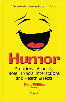 Humor: Emotional Aspects, Role in Social Interactions & Health Effects - Phillips, Holly (Editor)