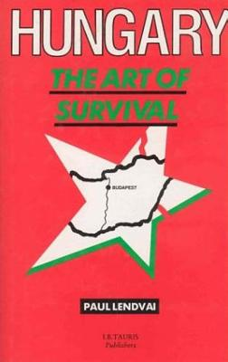 Hungary: The Art of Survival - Lendvai, Paul