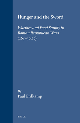 Hunger and the Sword: Warfare and Food Supply in Roman Republican Wars (264 - 30 BC) - Erdkamp, Paul