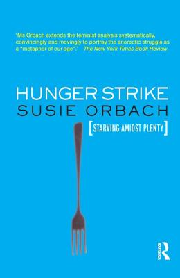 Hunger Strike: The Anorectic's Struggle as a Metaphor for our Age - Orbach, Susie