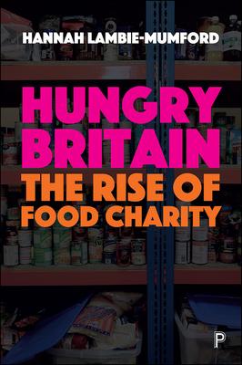 Hungry Britain: The rise of food charity - Lambie-Mumford, Hannah