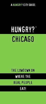 Hungry? Chicago: The Lowdown on Where the Real People Eat! - Worrell, Jennifer (Editor)