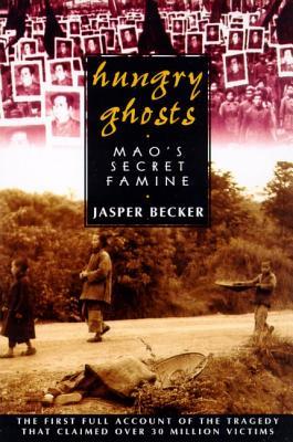 Hungry Ghosts: Mao's Secret Famine - Becker, Jasper