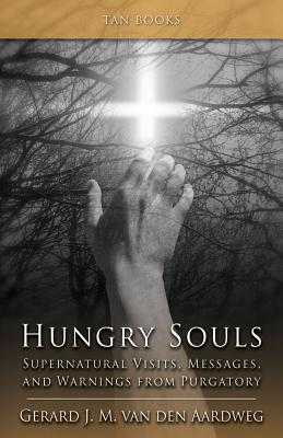 Hungry Souls: Supernatural Visits, Messages, and Warnings from Purgatory - Van Den Aardweg, Gerard J M, and Rosikon, Janusz (Photographer)