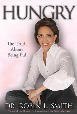 Hungry: The Truth about Being Full - Smith, Robin L