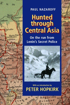 Hunted Through Central Asia: On the Run from Lenin's Secret Police - Nazaroff, Paul, and Hopkirk, Peter (Introduction by)