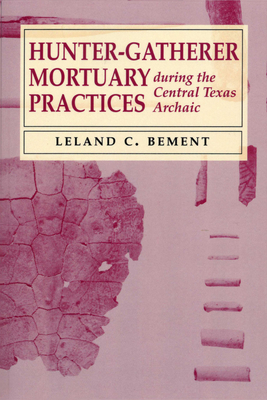 Hunter-Gatherer Mortuary Practices During the Central Texas Archaic - Bement, Leland C