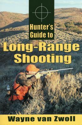 Hunter's Guide to Long-Range Shooting - Zwoll, Wayne Van