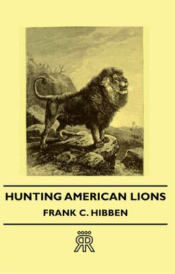 Hunting American Lions - Hibben, Frank C