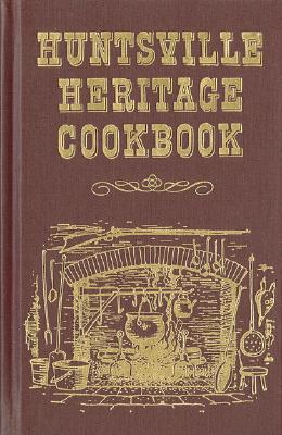 Huntsville Heritage Cookbook - Junior League of Huntsville, and The Junior League of Huntsville, Inc, and Favorite Recipes Press (Creator), and Roberts...