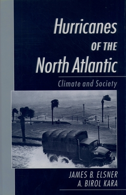 Hurricanes of the North Atlantic: Climate and Society - Elsner, James B