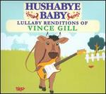 Hushabye Baby: Lullabye Renditions of Vince Gill