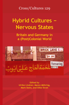 Hybrid Cultures - Nervous States: Britain and Germany in a (Post)Colonial World - Lindner, Ulrike (Volume editor), and Mohring, Maren (Volume editor), and Stein, Mark (Volume editor)