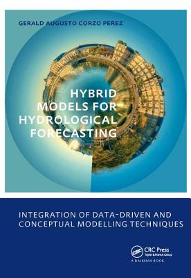 Hybrid Models for Hydrological Forecasting: Integration of Data-Driven and Conceptual Modelling Techniques: UNESCO-Ihe PhD Thesis - Corzo, Perez, and Corzo Perez, Gerald Augusto